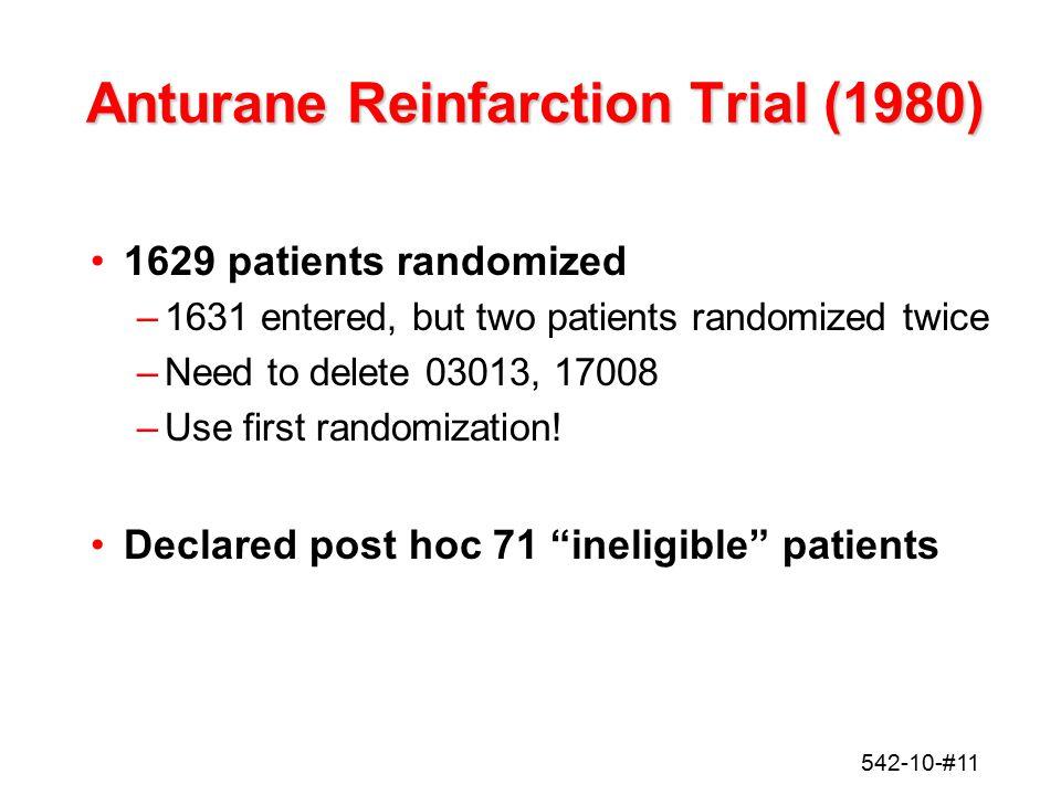 542-10-#11 Anturane Reinfarction Trial (1980) 1629 patients randomized –1631 entered, but two patients randomized twice –Need to delete 03013, 17008 –