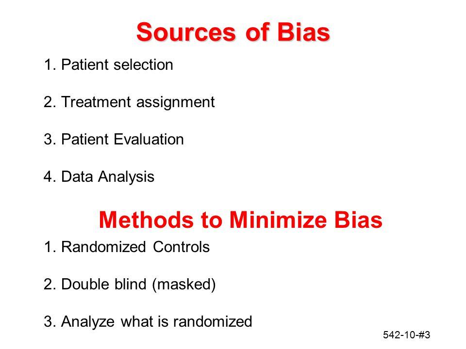 542-10-#3 Sources of Bias 1.Patient selection 2.Treatment assignment 3.Patient Evaluation 4.Data Analysis Methods to Minimize Bias 1.Randomized Contro