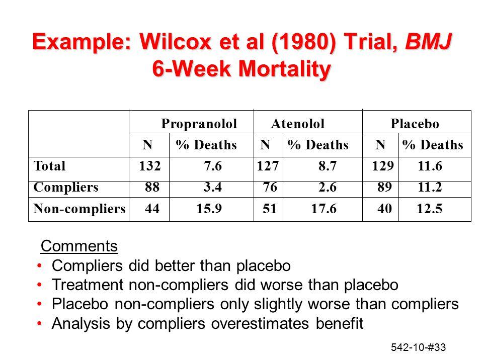 542-10-#33 Example: Wilcox et al (1980) Trial, BMJ 6-Week Mortality Propranolol Atenolol Placebo N% Deaths N% Deaths N% Deaths Total1327.61278.712911.