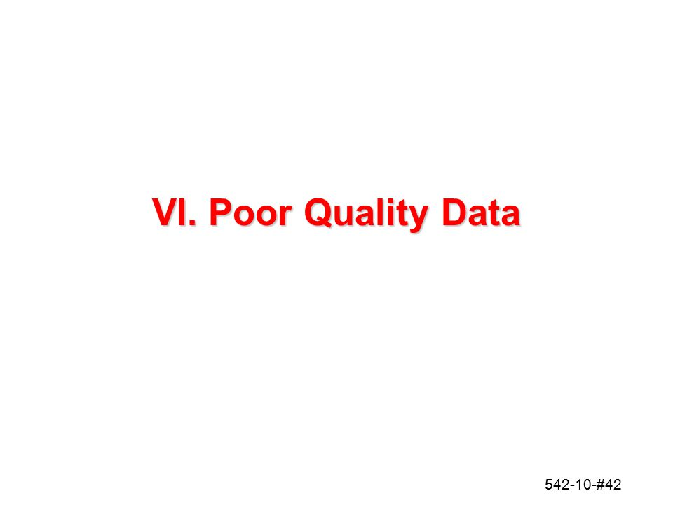 542-10-#42 VI. Poor Quality Data