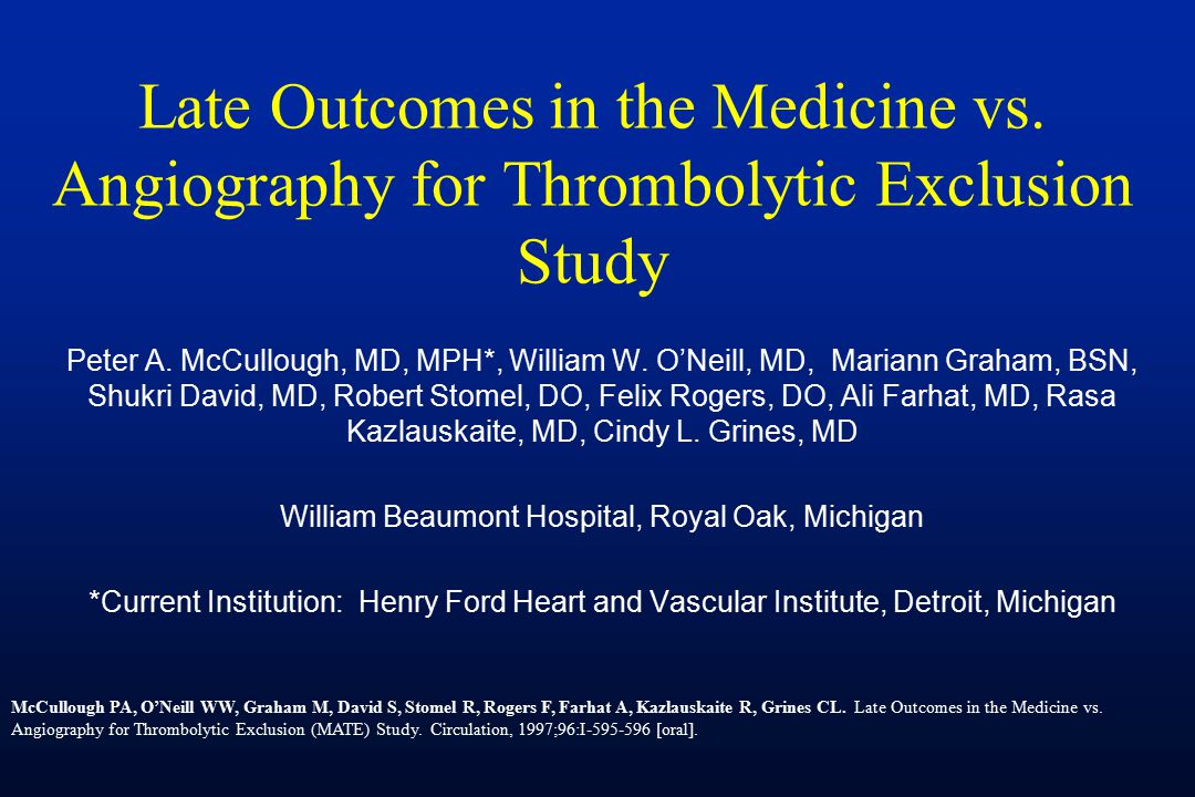 Late Outcomes in the Medicine vs. Angiography for Thrombolytic Exclusion Study Peter A.