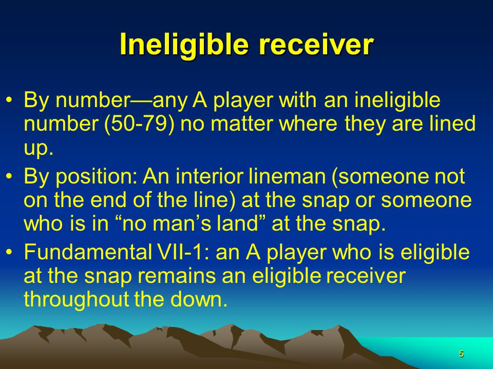 5 Ineligible receiver By number—any A player with an ineligible number (50-79) no matter where they are lined up.