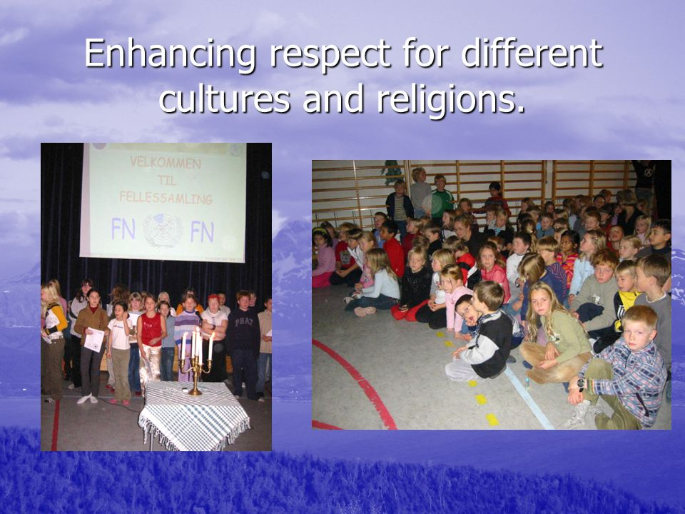 Enhancing respect for different cultures and religions.