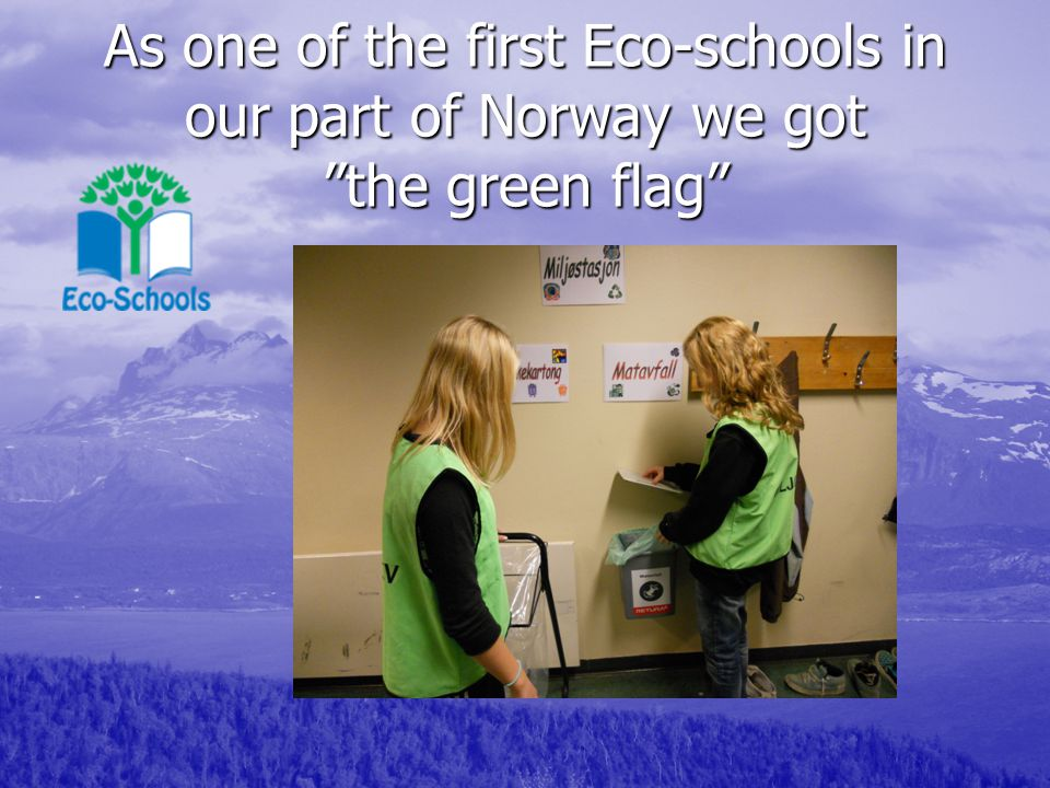 As one of the first Eco-schools in our part of Norway we got the green flag