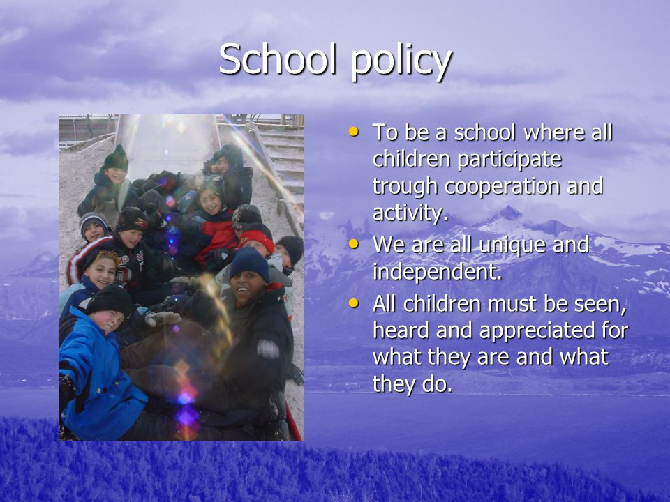 School policy To be a school where all children participate trough cooperation and activity. To be a school where all children participate trough coop
