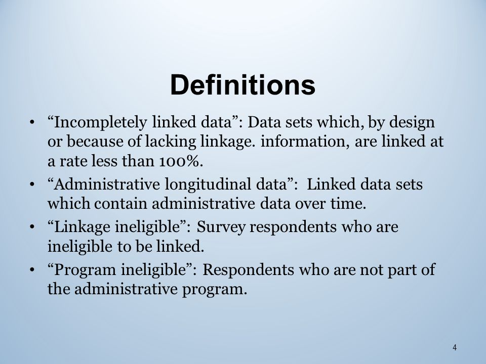 "4 Definitions ""Incompletely linked data"": Data sets which, by design or because of lacking linkage. information, are linked at a rate less than 100%."