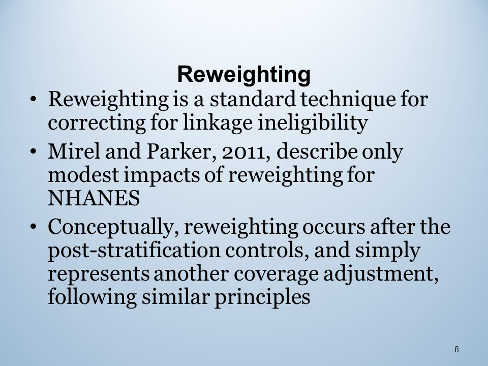 Reweighting 8 Reweighting is a standard technique for correcting for linkage ineligibility Mirel and Parker, 2011, describe only modest impacts of rew