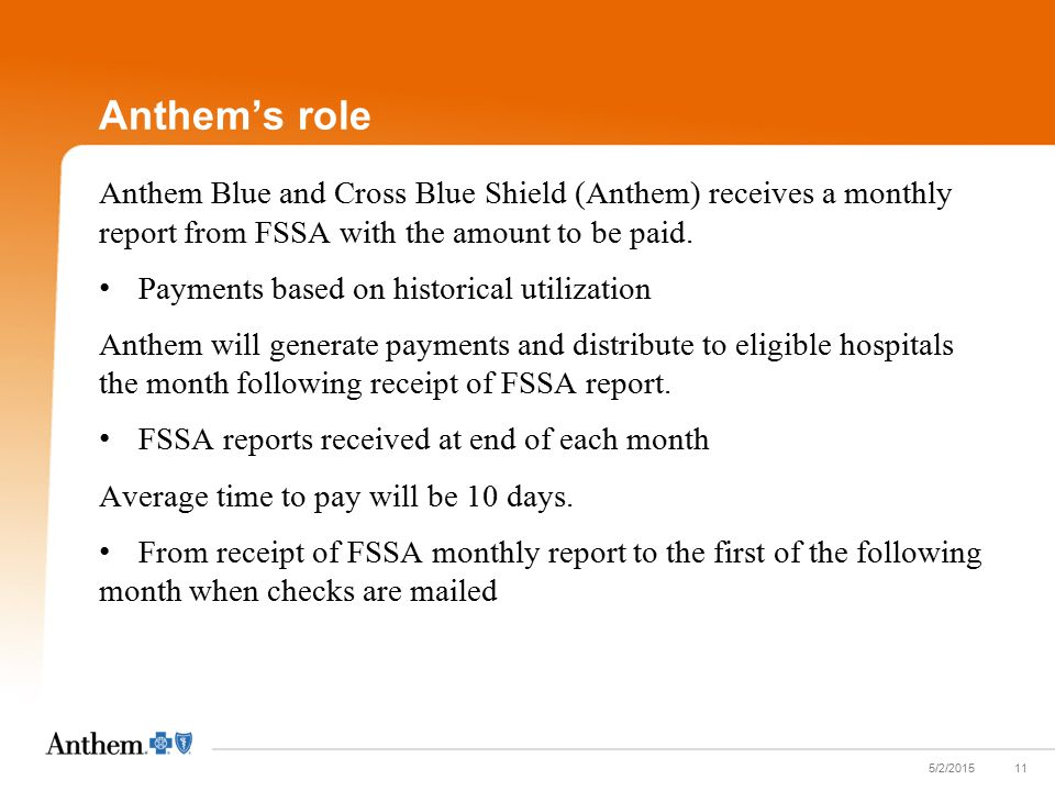 Anthem's role Anthem Blue and Cross Blue Shield (Anthem) receives a monthly report from FSSA with the amount to be paid.