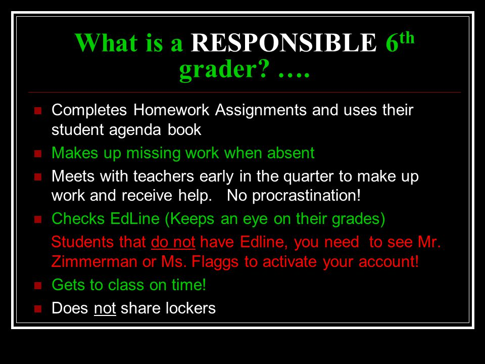 Completes Homework Assignments and uses their student agenda book Makes up missing work when absent Meets with teachers early in the quarter to make up work and receive help.