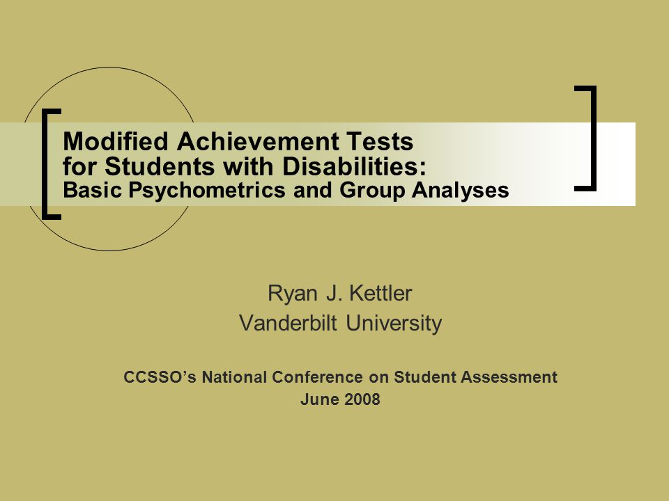 Modified Achievement Tests for Students with Disabilities: Basic Psychometrics and Group Analyses Ryan J.