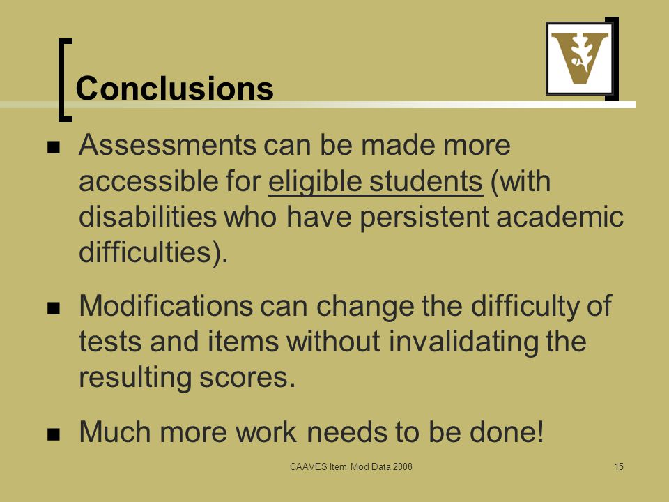 Conclusions Assessments can be made more accessible for eligible students (with disabilities who have persistent academic difficulties).