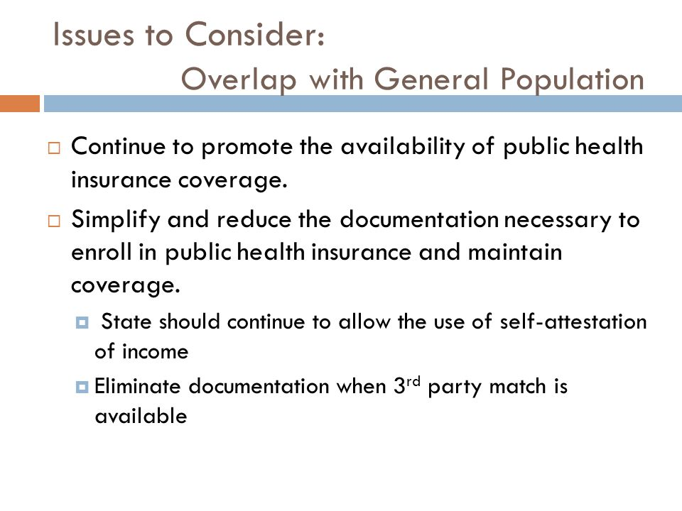 Issues to Consider: Overlap with General Population  Continue to promote the availability of public health insurance coverage.