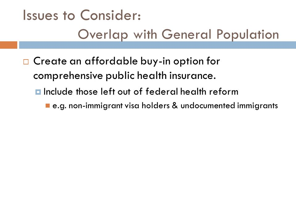 Issues to Consider: Overlap with General Population  Create an affordable buy-in option for comprehensive public health insurance.