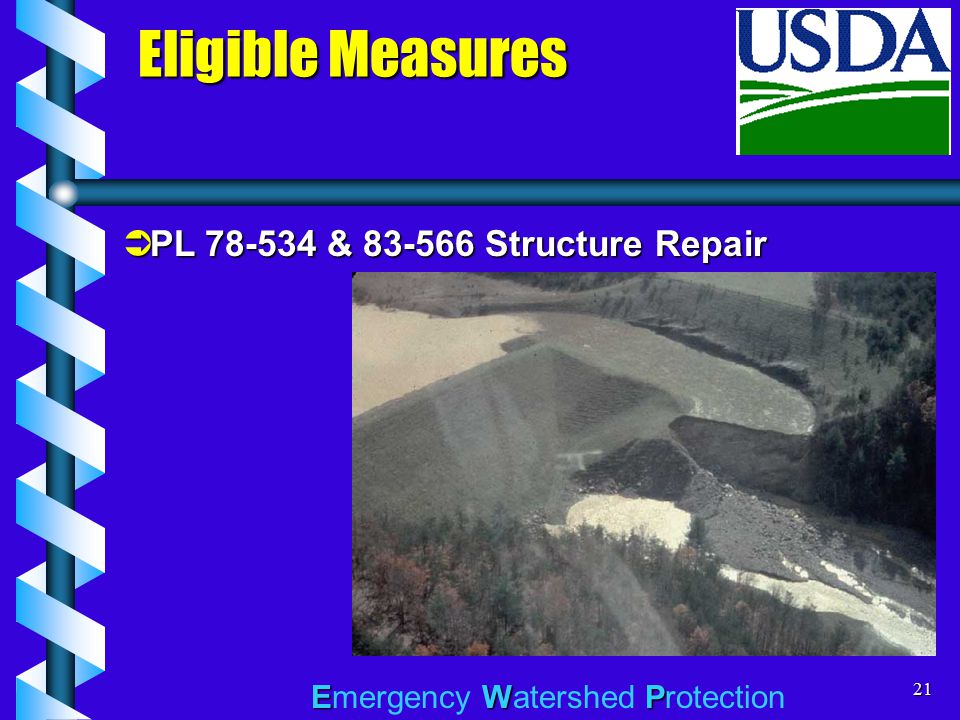 EWP Emergency Watershed Protection21 Eligible Measures  PL 78-534 & 83-566 Structure Repair