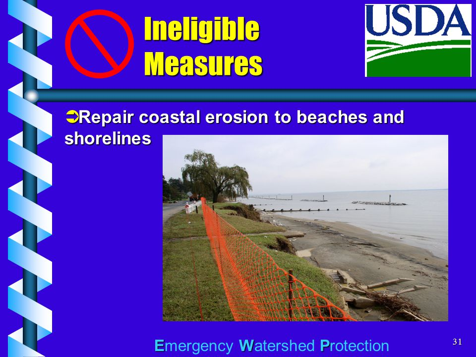 EWP Emergency Watershed Protection31  Repair coastal erosion to beaches and shorelines Ineligible Measures