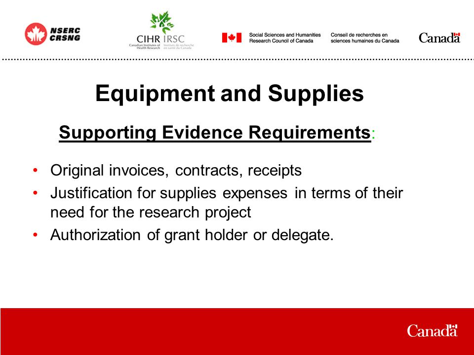 Equipment and Supplies Supporting Evidence Requirements : Original invoices, contracts, receipts Justification for supplies expenses in terms of their