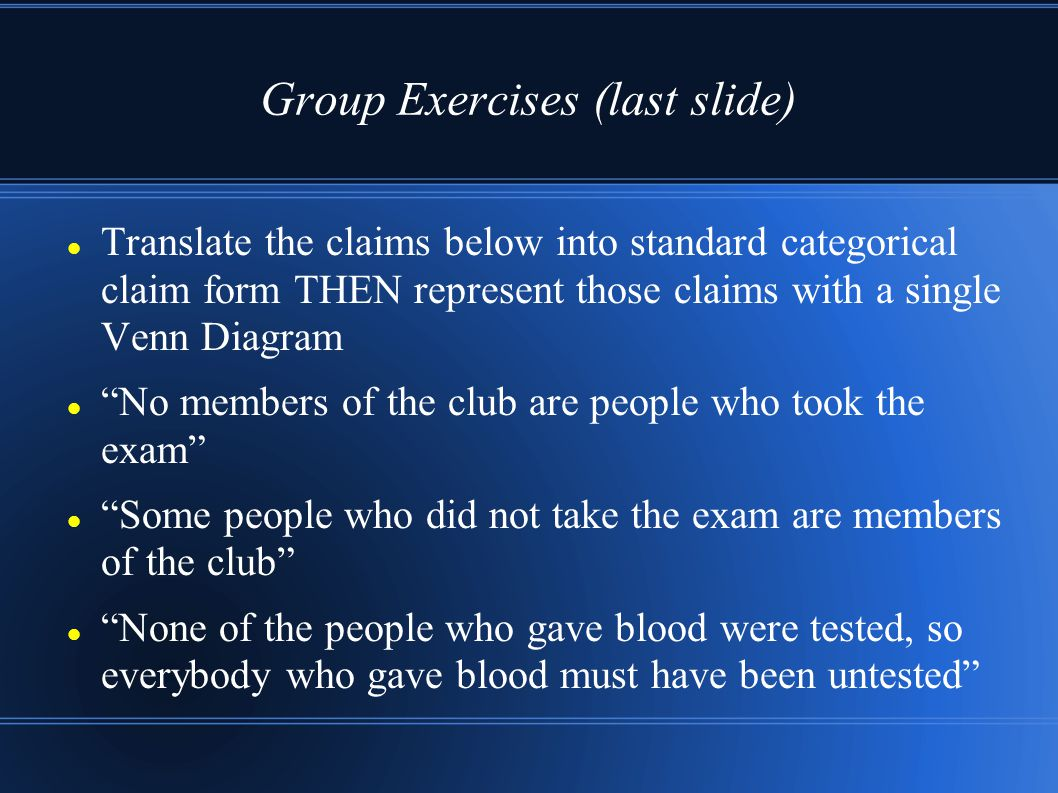 "Group Exercises (last slide) Translate the claims below into standard categorical claim form THEN represent those claims with a single Venn Diagram ""N"