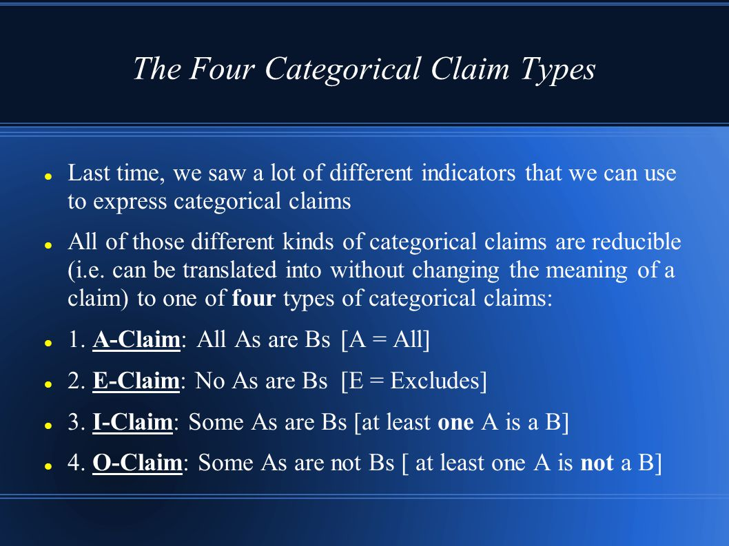 The Four Categorical Claim Types Last time, we saw a lot of different indicators that we can use to express categorical claims All of those different