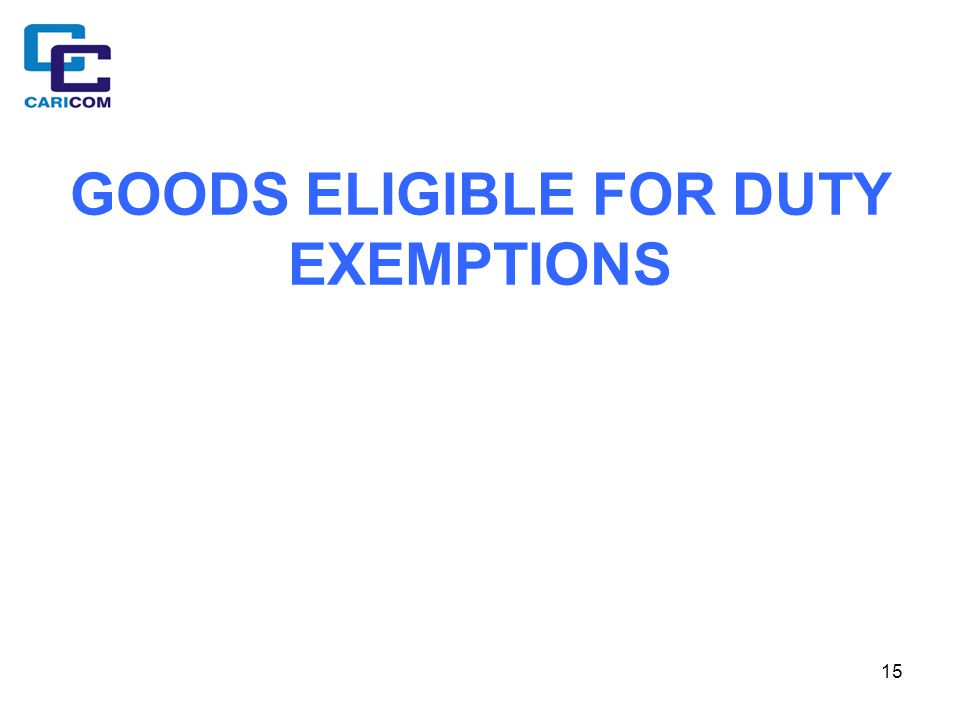 15 GOODS ELIGIBLE FOR DUTY EXEMPTIONS