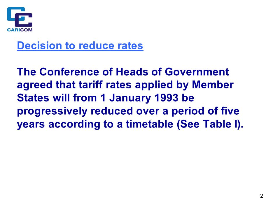 2 Decision to reduce rates The Conference of Heads of Government agreed that tariff rates applied by Member States will from 1 January 1993 be progres