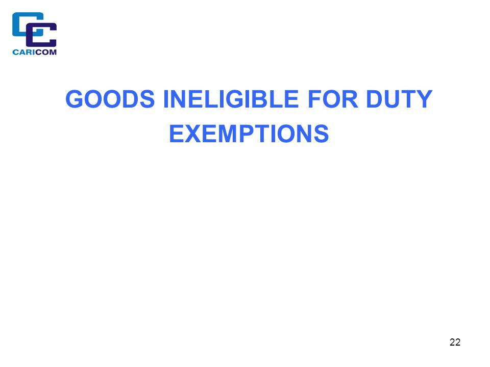 22 GOODS INELIGIBLE FOR DUTY EXEMPTIONS