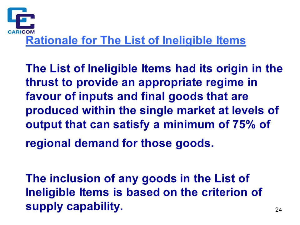 24 Rationale for The List of Ineligible Items The List of Ineligible Items had its origin in the thrust to provide an appropriate regime in favour of