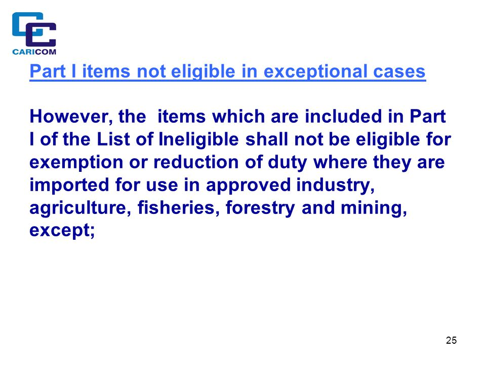 25 Part I items not eligible in exceptional cases However, the items which are included in Part I of the List of Ineligible shall not be eligible for