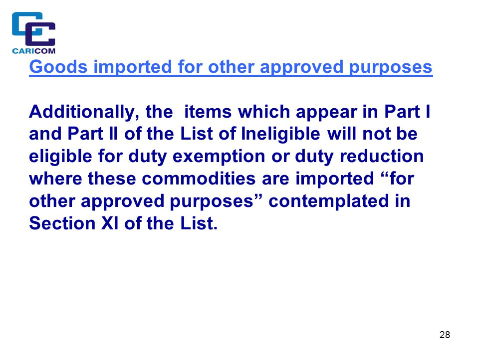 28 Goods imported for other approved purposes Additionally, the items which appear in Part I and Part II of the List of Ineligible will not be eligibl