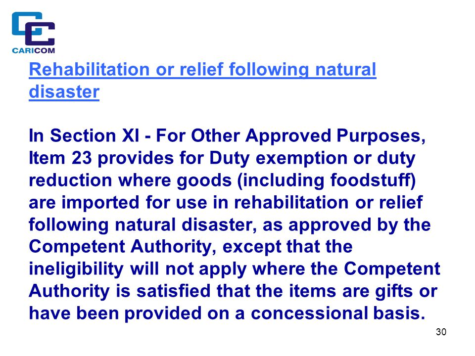 30 Rehabilitation or relief following natural disaster In Section XI - For Other Approved Purposes, Item 23 provides for Duty exemption or duty reduct
