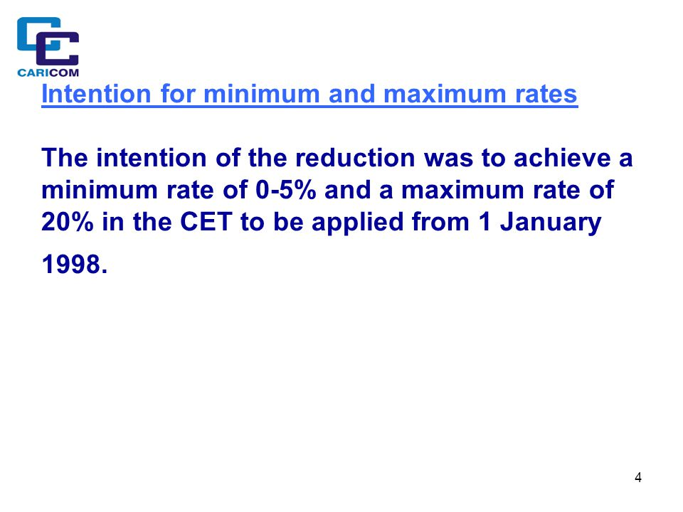 4 Intention for minimum and maximum rates The intention of the reduction was to achieve a minimum rate of 0-5% and a maximum rate of 20% in the CET to