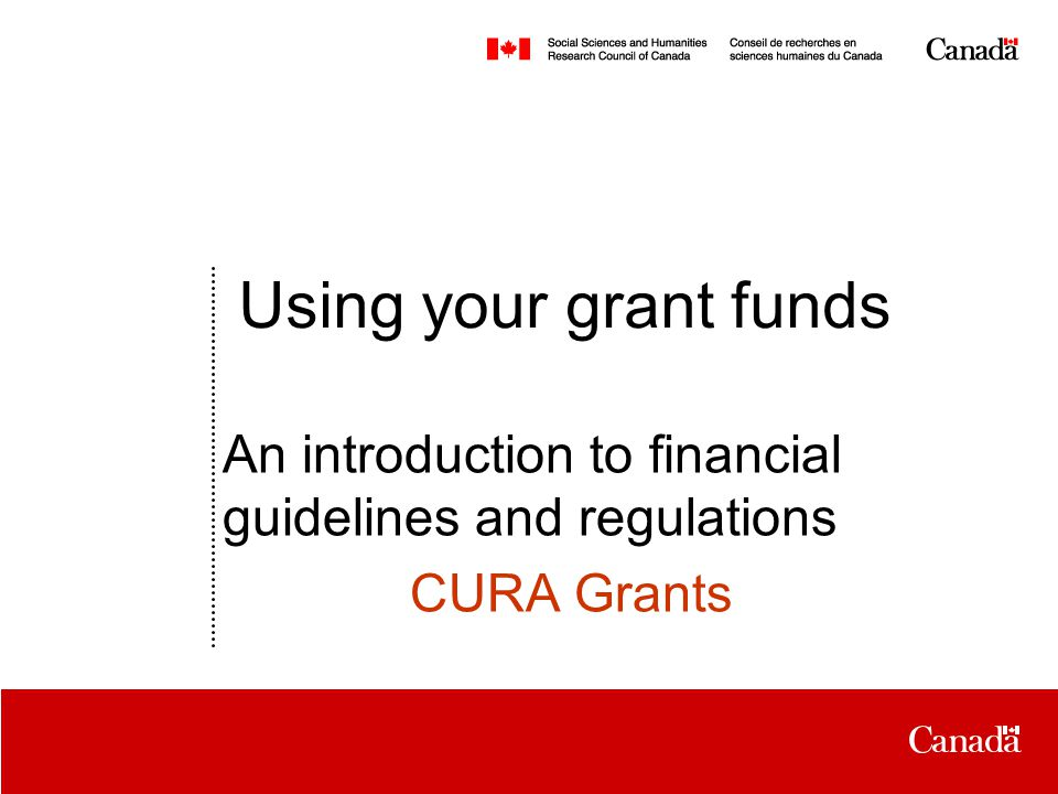 Date Using your grant funds An introduction to financial guidelines and regulations CURA Grants