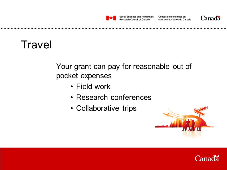 Travel Your grant can pay for reasonable out of pocket expenses Field work Research conferences Collaborative trips