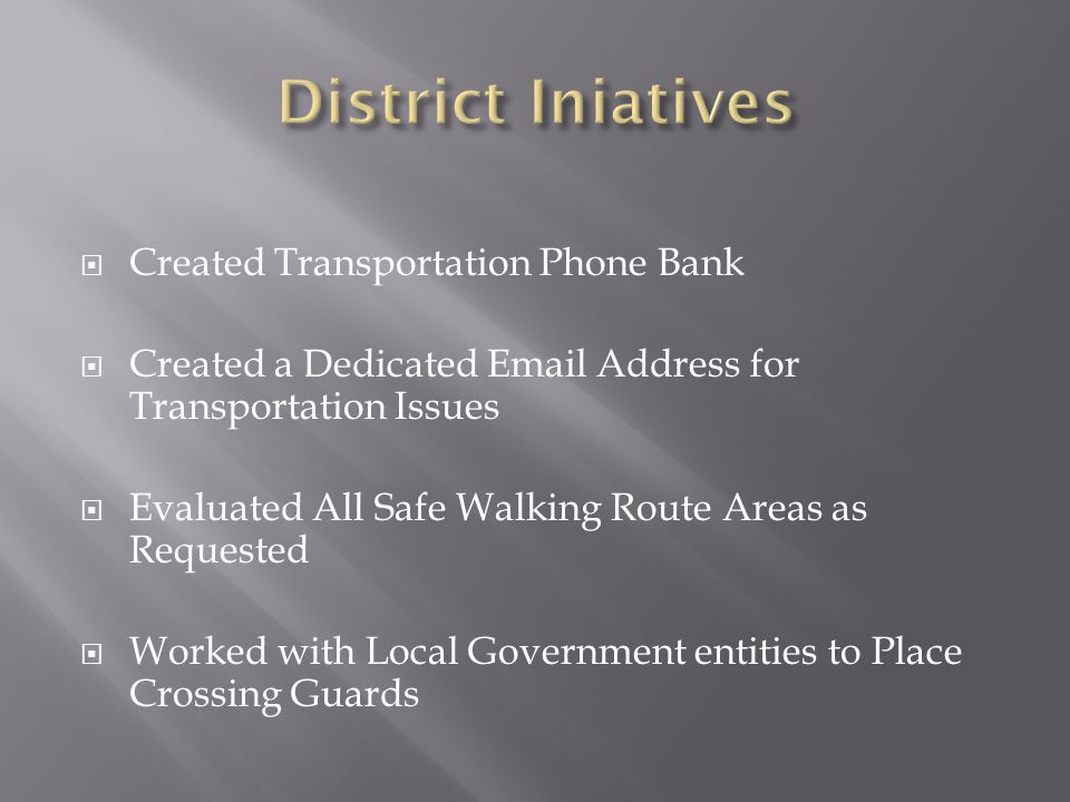  Created Transportation Phone Bank  Created a Dedicated Email Address for Transportation Issues  Evaluated All Safe Walking Route Areas as Requested  Worked with Local Government entities to Place Crossing Guards