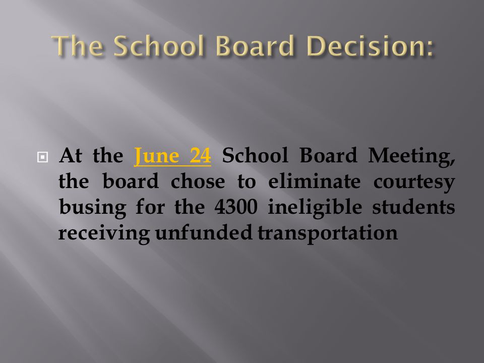  At the June 24 School Board Meeting, the board chose to eliminate courtesy busing for the 4300 ineligible students receiving unfunded transportation