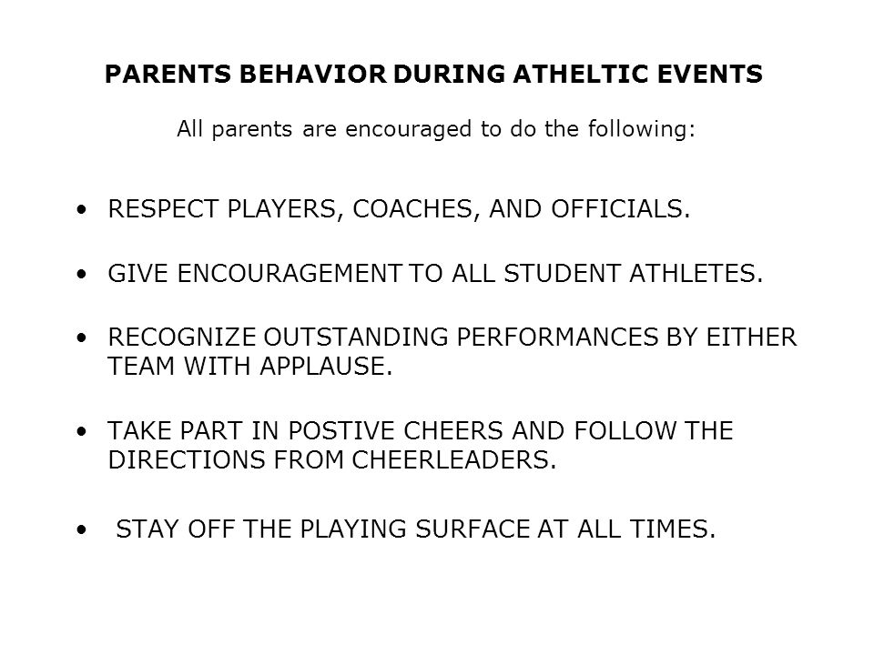 PARENTS BEHAVIOR DURING ATHELTIC EVENTS All parents are encouraged to do the following: RESPECT PLAYERS, COACHES, AND OFFICIALS.