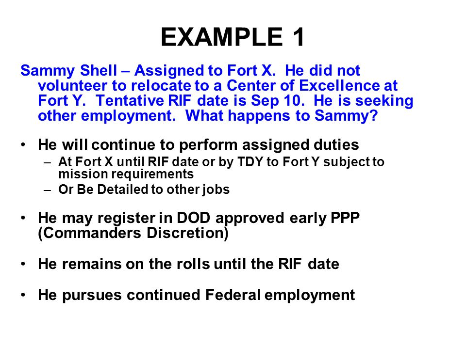 EXAMPLE 2 Sally Simmons – Assigned to Fort X.Did not volunteer to move to the COE at Fort Y.
