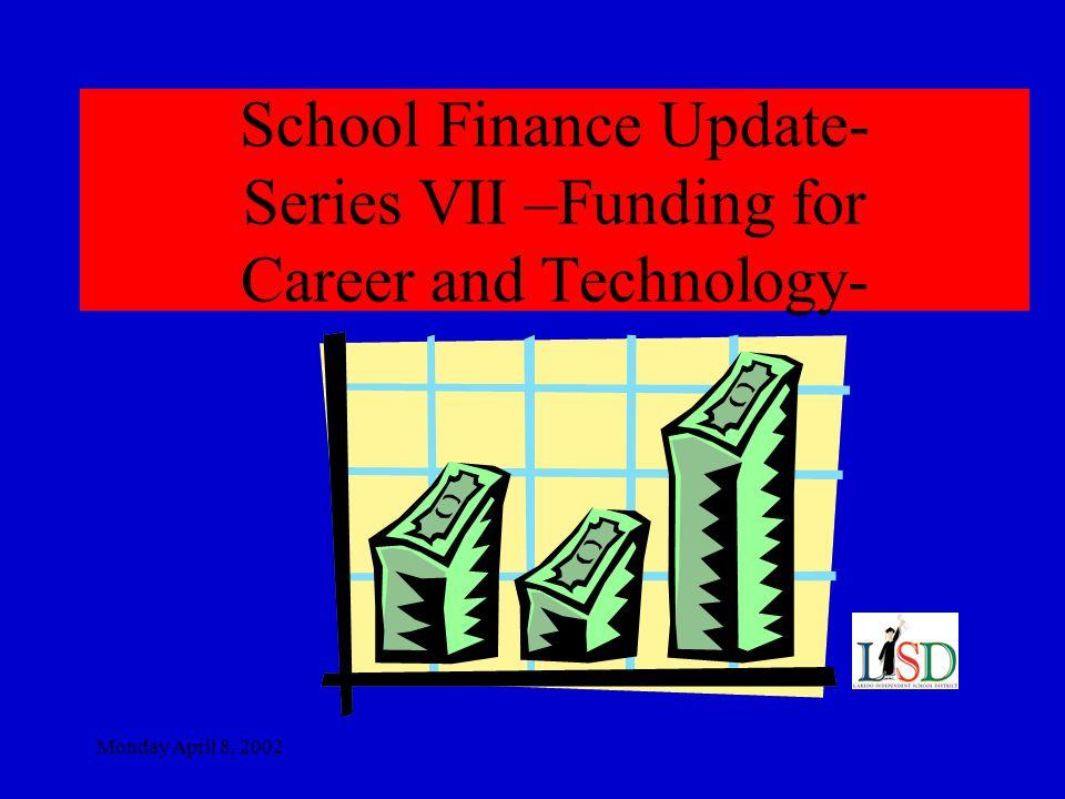 Monday April 8, 2002 Funding Formulas Regular Ed = [ Basic Allotment is $2,825 * ADA] = 18,778.197 Career and Technology Ed = [ Basic Allotment $2,825 * FTE * 1.37 (wt)] = 915.0