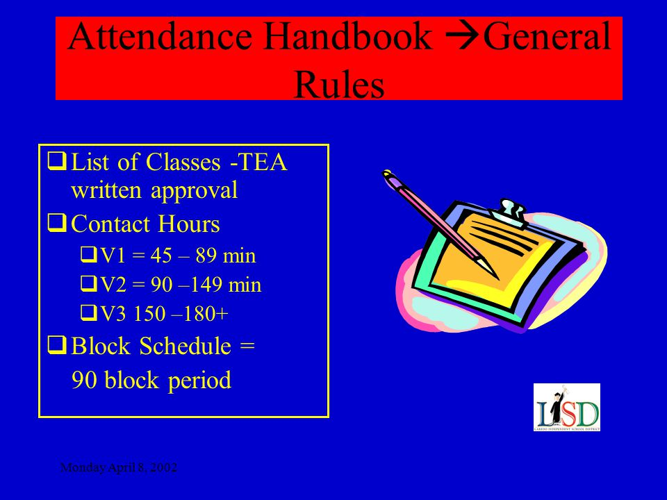 Monday April 8, 2002 Attendance Handbook General Rules  Continued  CTED Classes for 7 to 12  Only 9-12 students are eligible for contact hours.