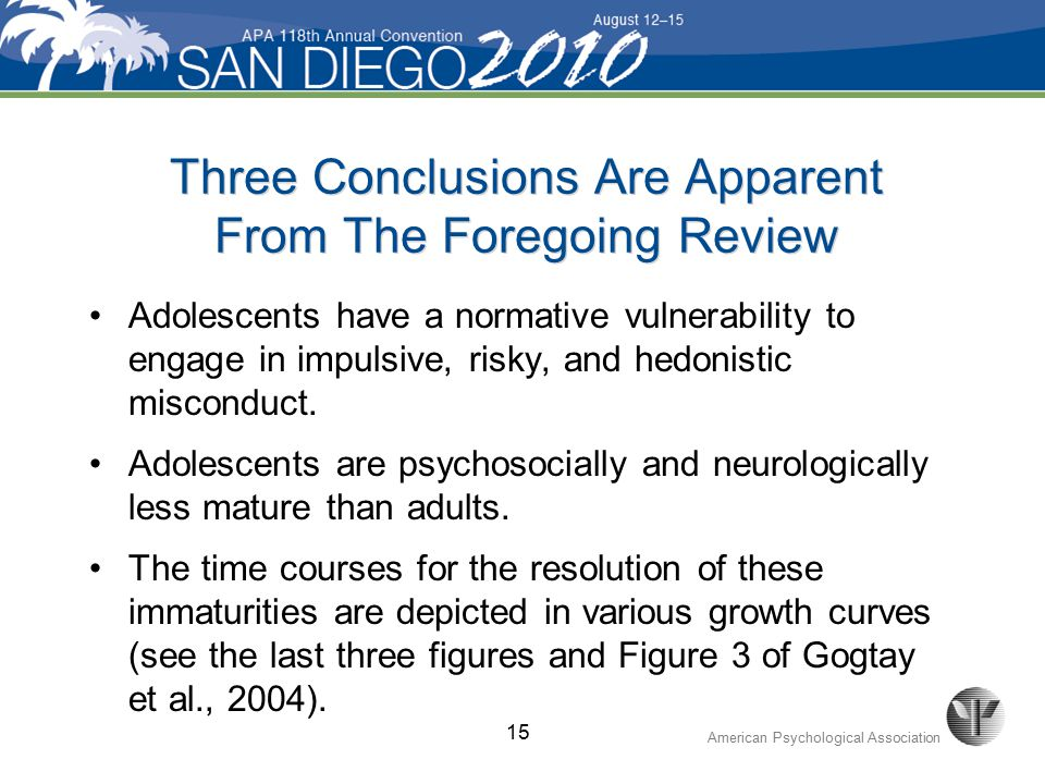 American Psychological Association Adolescents have a normative vulnerability to engage in impulsive, risky, and hedonistic misconduct.
