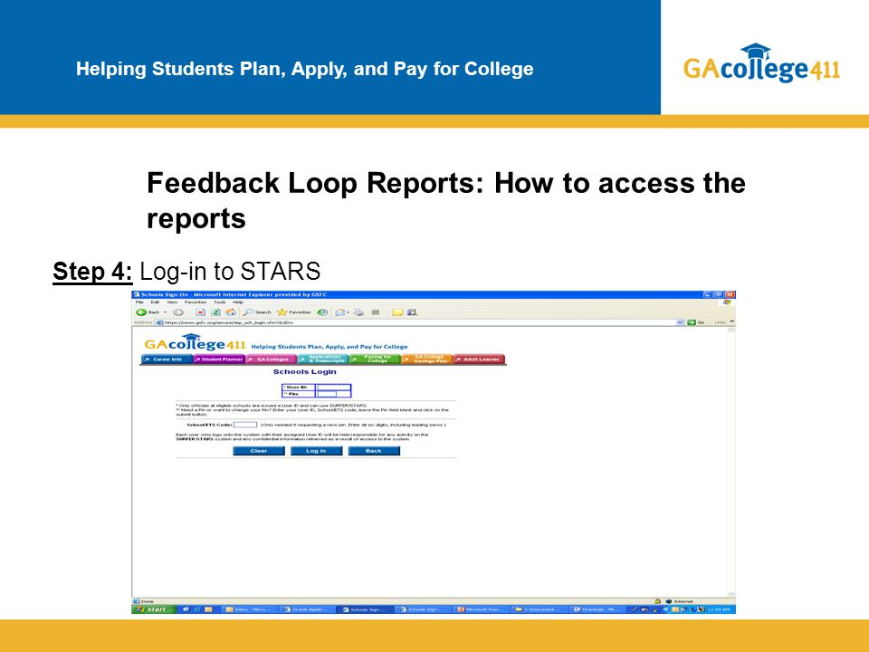 Helping Students Plan, Apply, and Pay for College Feedback Loop Reports: How to access the reports Step 4: Log-in to STARS