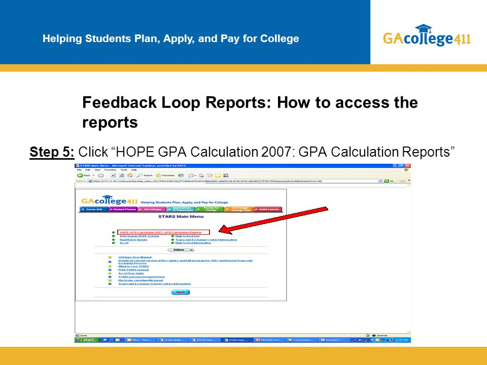 "Helping Students Plan, Apply, and Pay for College Feedback Loop Reports: How to access the reports Step 5: Click ""HOPE GPA Calculation 2007: GPA Calcu"