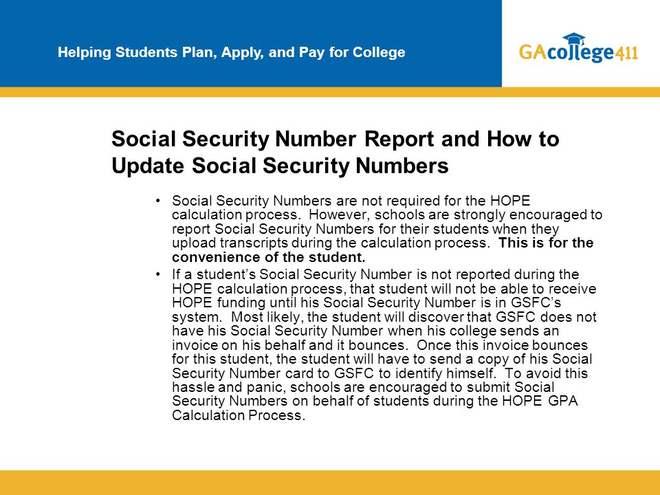 Helping Students Plan, Apply, and Pay for College Social Security Number Report and How to Update Social Security Numbers Social Security Numbers are
