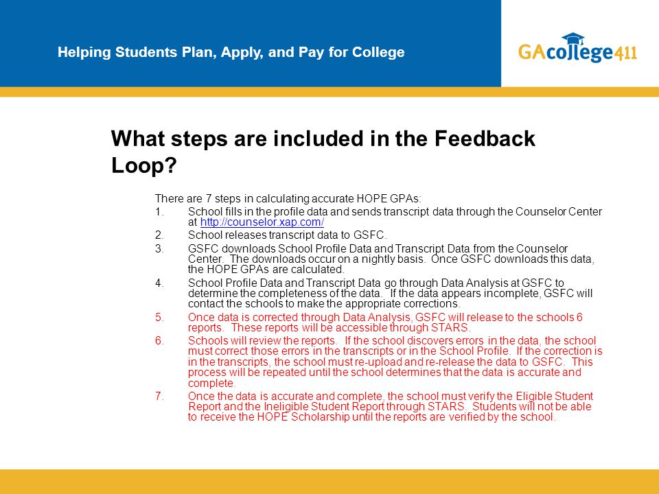Helping Students Plan, Apply, and Pay for College What steps are included in the Feedback Loop? There are 7 steps in calculating accurate HOPE GPAs: 1