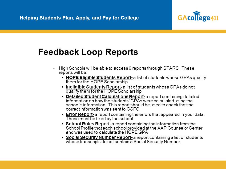 Helping Students Plan, Apply, and Pay for College Feedback Loop Reports High Schools will be able to access 6 reports through STARS. These reports wil