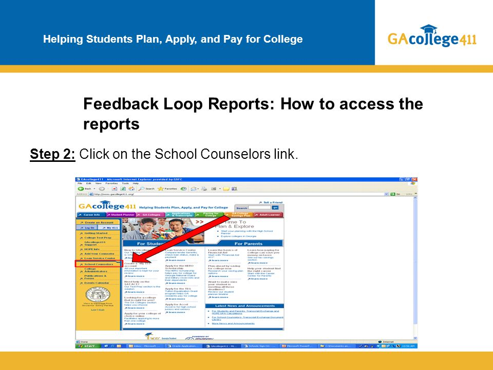 Helping Students Plan, Apply, and Pay for College Feedback Loop Reports: How to access the reports Step 2: Click on the School Counselors link.