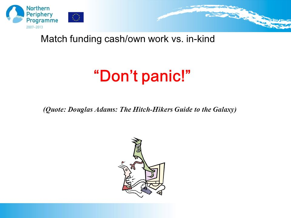 Don't panic! (Quote: Douglas Adams: The Hitch-Hikers Guide to the Galaxy) Match funding cash/own work vs.