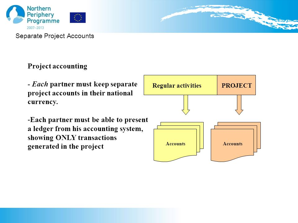 Separate Project Accounts Project accounting - Each partner must keep separate project accounts in their national currency.