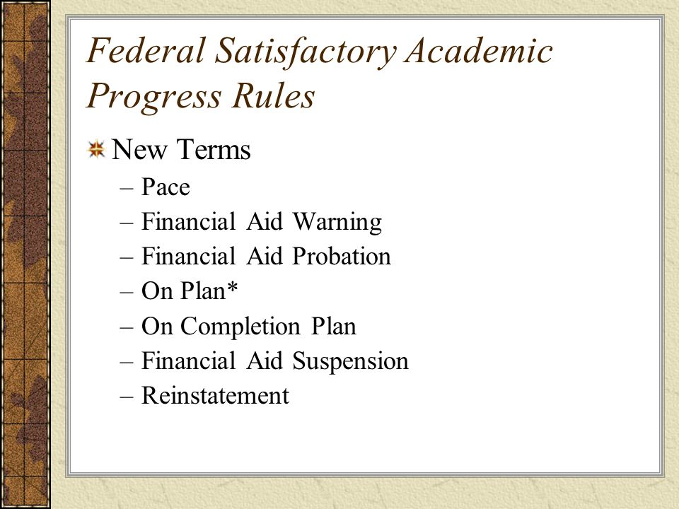 TOPICS New Satisfactory Academic Progress Rules Attendance – Determining and Reporting Misrepresentation – Federal Rules