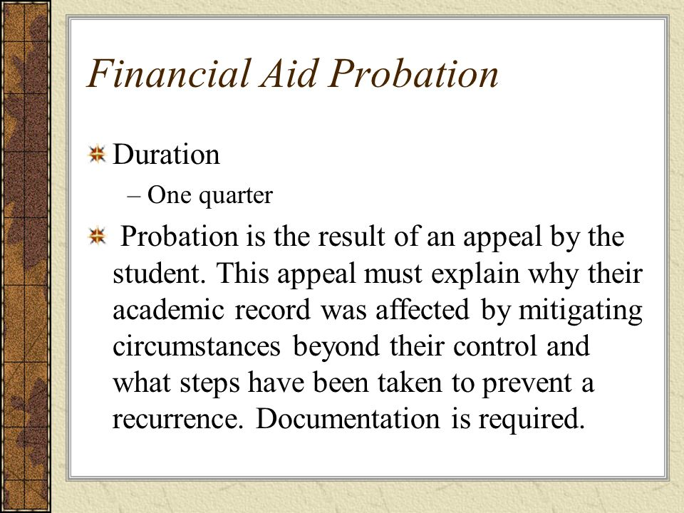 Financial Aid Suspension Duration – Status remains until student has achieved the minimum standards during which time the student is ineligible for federal financial aid.