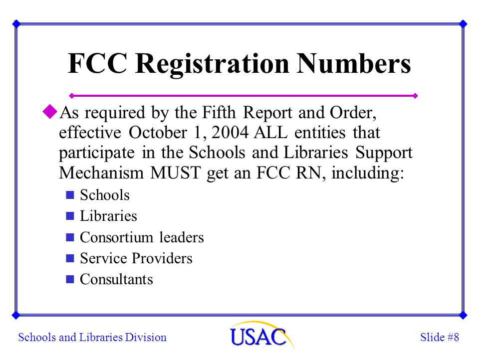 Slide #9Schools and Libraries Division FCC Registration Numbers uNot just Billed Entities but every entity.
